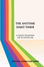 The Anytime Daily Timer : A Daily Planner or Scheduler (2014, Paperback)