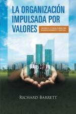 La Organizacion Impulsada Por Valores : Liberando el Potencial Humano para...