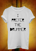 I Prefer The Drummer Music Hipster Men Women Unisex T Shirt Tank Top Vest 506