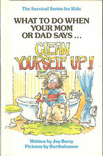What to Do When Your Mom or Dad Says CLEAN YOURSELF UP! by Joy Berry HB