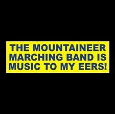 """""""THE MOUNTAINEER MARCHING BAND IS MUSIC TO MY EERS"""" West Virginia WVU STICKER"""