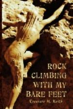 Rock Climbing with My Bare Feet by Treasure H. Keith (2008, Paperback)