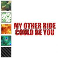 Other Ride Could Be You Decal Sticker Choose Pattern + Size #3561