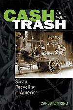 Cash For Your Trash: Scrap Recycling in America by Dr. Carl A. Zimring Ph.D.