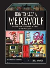 How to Keep a Werewolf : And Other Exotic Pets Which May or May Not a) Exist...