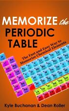 Memorize the Periodic Table : The Fast and Easy Way to Memorize Chemical...