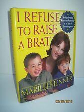 I Refuse To Raise A Brat by Marilu Henner & Ruth V. Sharon
