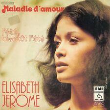 """ELISABETH JEROME - MALADIE D'AMOUR / L'ETE BIENTOT L'ETE 7"""" SINGLE (C535)"""