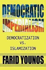 Democratic Imperialism : Democratization vs. Islamization by Farid Younos...