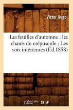 Les Feuilles D'Automne: Les Chants Du Crepuscule; Les Voix Interieures (Ed.1858)