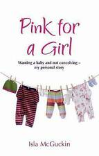 Pink For A Girl: What Happens When Getting Pregnant Doesn't, McGuckin, Isla, Use