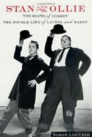 Stan and Ollie: The Roots of Comedy: The Double Life of Lau... by Louvish, Simon