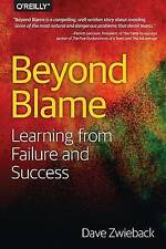 Beyond Blame: The Best Way to Learn from Failure (and Success) by Dave...