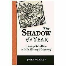 The Shadow of a Year: The 1641 Rebellion in Irish History and Memory History of