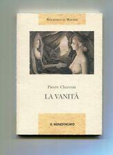 Pierre Charron LA VANITÀ Il Minotauro 1997 Libro