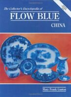 The Collector's Encyclopaedia of Flow Blue Ch... by Gaston, Mary Frank Paperback