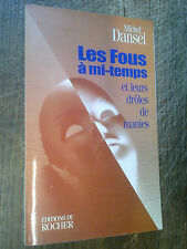 Les fous à mi-temps et leurs drôles de manies / Michel Dansel  dédicacé