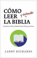 COMO LEER Y ENTENDER LA BIBLIA / TO READ AND UNDERSTAND THE BIBLE - RICHARDS, LA