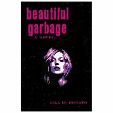 Beautiful Garbage : A Novel by Jill Di Donato (2013, Paperback)