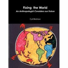 Fixing the World: An Anthropologist Considers Our Future, Belshaw, Cyril, Good,
