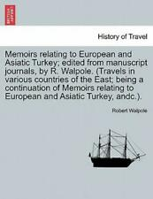 Memoirs Relating To European And Asiatic Turkey; Edited From Manuscript Jou.