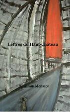 BENJAMIN MENASCE / LETTRES DU HAUT-CHATEAU / EDITION ORIGINALE 2015 NEUF