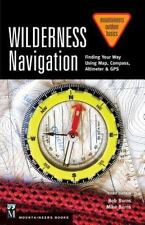 Wilderness Navigation : Finding Your Way Using Map, Compass, Altimeter and...