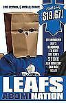 Leafs AbomiNation: The dismayed fan's handbook to why the Leafs stink and how