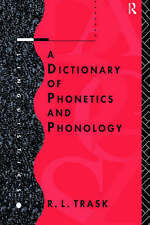 NEW A Dictionary of Phonetics and Phonology (Linguistics) by R.L. Trask