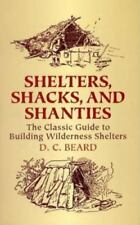 Shelters, Shacks, and Shanties: The Classic Guide to Building Wilderness Shelter