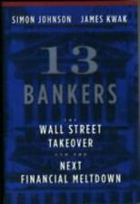 13 Bankers: The Wall Street Takeover and the Next Financial Meltdown Johnson, S