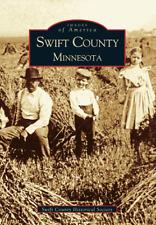 Swift County, Minnesota [Images of America] [MN] [Arcadia Publishing]