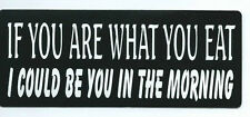 """(#131) If You Are What You Eat, I'd Be You In The Morning 5"""" x 2"""" window sticker"""