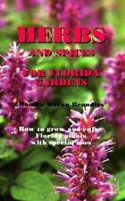 Herbs and Spices for Florida Gardens: How to Grow and Enjoy Florida Plants with