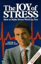 The Joy of Stress: How to Make Stress Work for You