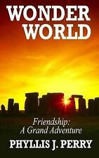 WONDER WORLD - Friendship: a Grand Adventure by Phyllis Perry (2014, Paperback)