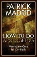 How to Do Apologetics: Making the Case for Our Faith (Paperback or Softback)