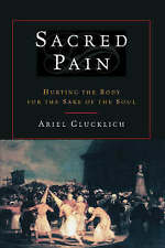 NEW Sacred Pain: Hurting the Body for the Sake of the Soul by Ariel Glucklich