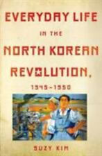 Everyday Life in the North Korean Revolution, 1945-1950 by Suzy Kim (2016,...