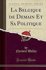 La Belgique de Demain Et Sa Politique (Classic Reprint) (Paperback or Softback)