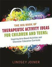 The Big Book of Therapeutic Activity Ideas for Children and Teens: Inspiring Arts-based Activities and Character Education Curricula by Lindsey Joiner (Paperback, 2011)