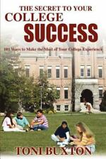 The Secret to Your College Success : 101 Ways to Make the Most of Your...
