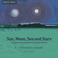 Sun, Moon, Sea and Stars: Songs and Arrangements by Bob Chilcott (CD,...