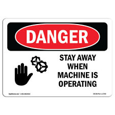 Osha Danger Stay Away When Machine Is Operating Heavy Duty Sign Or Label