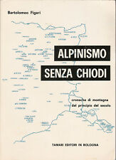 ALPINISMO SENZA CHIODI - FIGARI - RARO 1° EDIZ.1966 MONTAGNA ALPI DOLOMITI