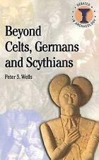 BEYOND CELTS, GERMANS AND SCYTHIANS PETER S.WELLS
