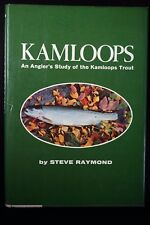 Kamloops: An Angler's Study of the Kamloops Trout Steve Raymond (First Edition)