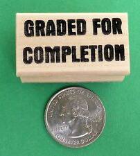 Graded for Completion, Wood Mounted Teacher's Rubber Stamp