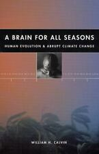 A Brain for All Seasons: Human Evolution and Abrupt Climate Change, Calvin, Will
