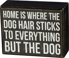 """PBK Small Wooden 4.5"""" x 3.5"""" Box Sign """"Home....Dog Hair Sticks To Everything"""""""